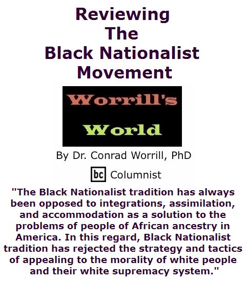BlackCommentator.com April 07, 2016 - Issue 648: Reviewing The Black Nationalist Movement - Worrill's World By Dr. Conrad W. Worrill, PhD, BC Columnist