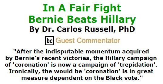 BlackCommentator.com April 14, 2016 - Issue 649: In A Fair Fight, Bernie Beats Hillary By Dr. Carlos Russell, PhD, BC Guest Commentator