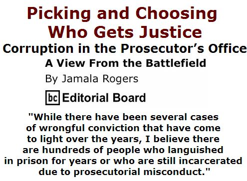 BlackCommentator.com April 14, 2016 - Issue 649: Picking and choosing who gets justice - Corruption in the prosecutor's office - View from the Battlefield By Jamala Rogers, BC Editorial Board
