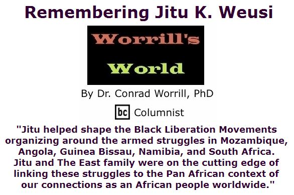 BlackCommentator.com April 14, 2016 - Issue 649: Remembering Jitu K. Weusi - Worrill's World By Dr. Conrad W. Worrill, PhD, BC Columnist