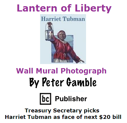 BlackCommentator.com April 21, 2016 - Issue 650: Art - Lantern of Liberty - Harriet Tubman, Wall Mural Photograph By Peter Gamble, BC Publisher