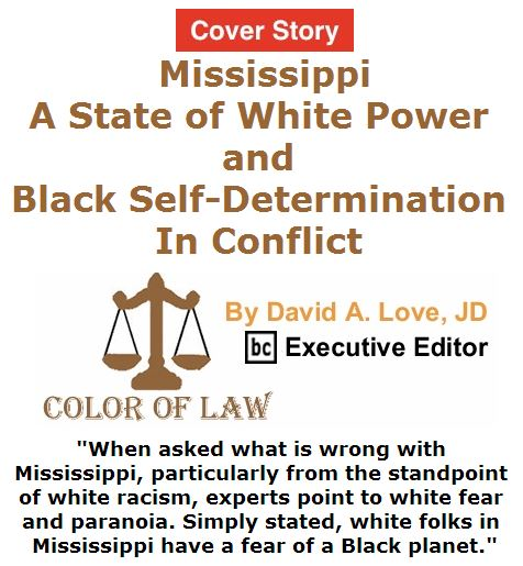 BlackCommentator.com April 21, 2016 - Issue 650 Cover Story: Mississippi: A State of White Power and Black Self-Determination in Conflict - Color of Law By David A. Love, JD, BC Executive Editor
