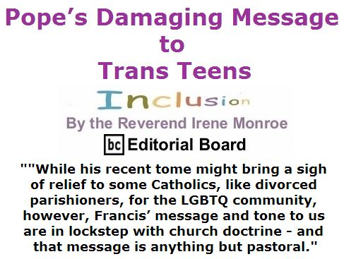 BlackCommentator.com April 21, 2016 - Issue 650: Pope's Damaging Message to Trans Teens - Inclusion By The Reverend Irene Monroe, BC Editorial Board