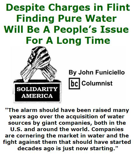BlackCommentator.com April 21, 2016 - Issue 650: Despite Charges in Flint, Finding Pure Water Will Be A People's Issue For A Long Time - Solidarity America By John Funiciello, BC Columnist