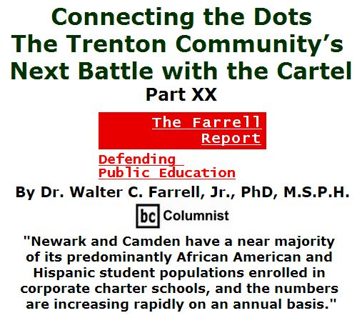 BlackCommentator.com April 21, 2016 - Issue 650: Connecting the Dots: The Trenton Community's Next Battle with the Cartel, Part XX - The Farrell Report - Defending Public Education By Dr. Walter C. Farrell, Jr., PhD, M.S.P.H., BC Columnist