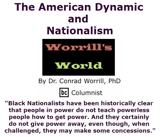 BlackCommentator.com April 21, 2016 - Issue 650: The American Dynamic and Nationalism - Worrill's World By Dr. Conrad W. Worrill, PhD, BC Columnist