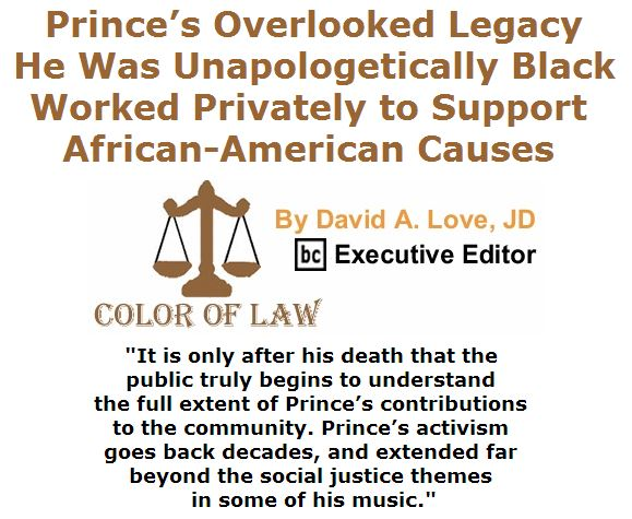 BlackCommentator.com April 28, 2016 - Issue 651: Prince's Overlooked Legacy: He Was Unapologetically Black, Worked Privately to Support African-American Causes - Color of Law By David A. Love, JD, BC Executive Editor