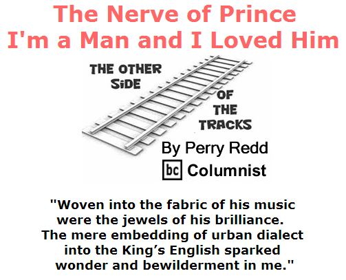 BlackCommentator.com April 28, 2016 - Issue 651: The Nerve of Prince: I'm a Man and I Loved Him - The Other Side of the Tracks By Perry Redd, BC Columnist
