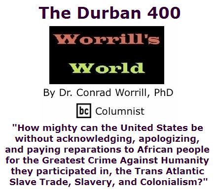 BlackCommentator.com April 28, 2016 - Issue 651: The Durban 400 - Worrill's World By Dr. Conrad W. Worrill, PhD, BC Columnist