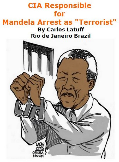 "BlackCommentator.com May 26, 2016 - Issue 655: CIA Responsible for Mandela Arrest as ""Terrorist"" - Political Cartoon By Carlos Latuff, Rio de Janeiro Brazil"