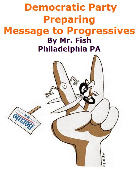 BlackCommentator.com May 26, 2016 - Issue 655: Democratic Party Message to Progressives - Political Cartoon By Mr. Fish, Philadelphia PA