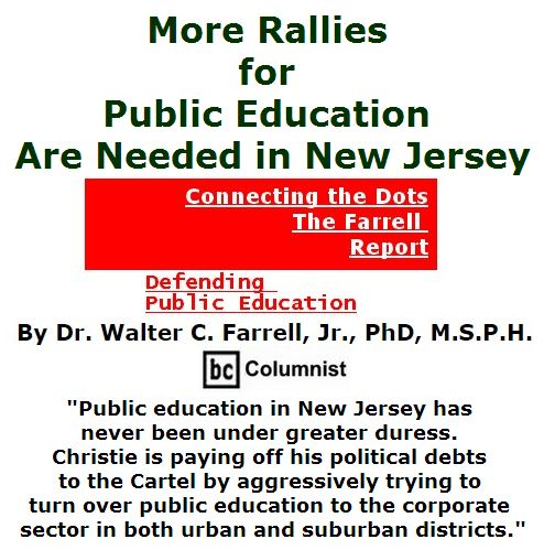 BlackCommentator.com May 26, 2016 - Issue 655: More Rallies for Public Education Are Needed in New Jersey - Connecting the Dots - The Farrell Report - Defending Public Education By Dr. Walter C. Farrell, Jr., PhD, M.S.P.H., BC Columnist