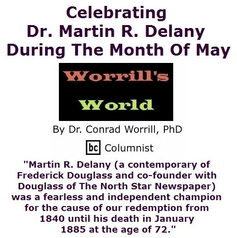 BlackCommentator.com May 26, 2016 - Issue 655: Celebrating Dr. Martin R. Delany During The Month Of May - Worrill's World By Dr. Conrad W. Worrill, PhD, BC Columnist