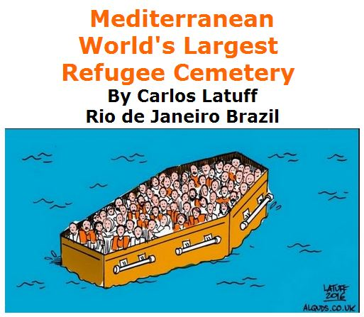 BlackCommentator.com June 02, 2016 - Issue 656: Mediterranean - World's Largest Refugee Cemetery - Political Cartoon By Carlos Latuff, Rio de Janeiro Brazil
