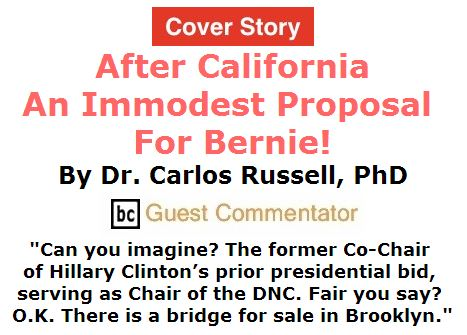 BlackCommentator.com June 02, 2016 - Issue 656 Cover Story: After California, an Immodest Proposal for Bernie! By Dr. Carlos Russell, PhD, BC Guest Commentator