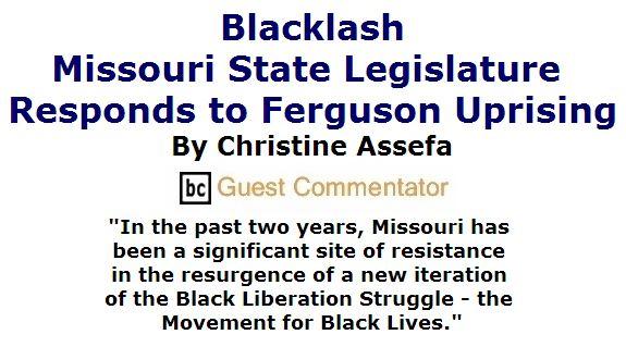 BlackCommentator.com June 02, 2016 - Issue 656: Blacklash: Missouri State Legislature Responds to Ferguson Uprising By Christine Assefa, BC Guest Commentator