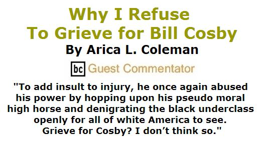 BlackCommentator.com June 02, 2016 - Issue 656: Why I Refuse To Grieve for Bill Cosby By Arica L. Coleman, BC Guest Commentator