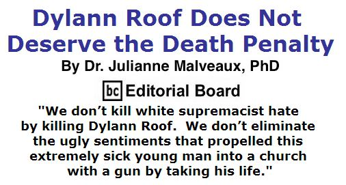 BlackCommentator.com June 02, 2016 - Issue 656: Dylann Roof Does Not Deserve the Death Penalty By Dr. Julianne Malveaux, PhD, BC Editorial Board