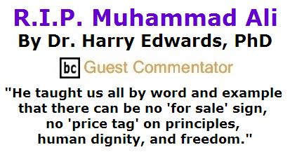 BlackCommentator.com June 09, 2016 - Issue 657: R.I.P. Muhammad Ali By Dr. Harry Edwards, PhD, BC Guest Commentator