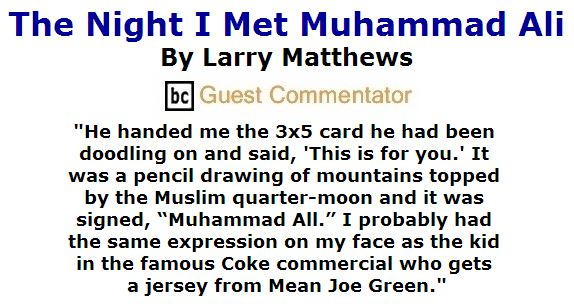 BlackCommentator.com June 09, 2016 - Issue 657: The Night I Met Muhammad Ali By Larry Matthews, BC Guest Commentator