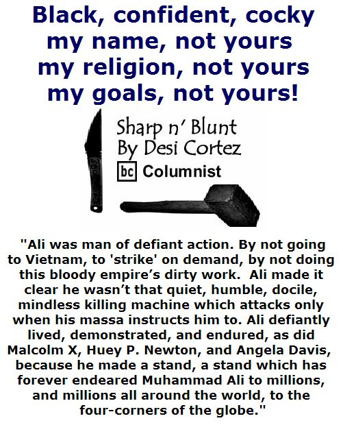 BlackCommentator.com June 09, 2016 - Issue 657: Black, confident, cocky; my name, not yours; my religion, not yours; my goals, not yours! - Sharp n' Blunt By Desi Cortez, BC Columnist
