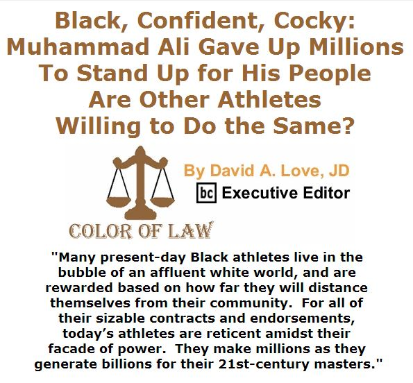 BlackCommentator.com June 09, 2016 - Issue 657: Black, Confident, Cocky: Muhammad Ali Gave Up Millions to Stand Up for His People — Are Other Athletes Willing to Do the Same? - Color of Law By David A. Love, JD, BC Executive Editor