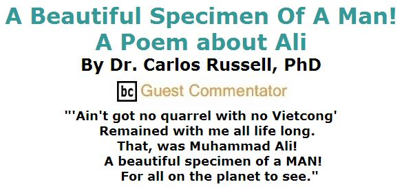 BlackCommentator.com June 09, 2016 - Issue 657: A Beautiful Specimen Of A Man! - A Poem about Ali By Dr. Carlos Russell, PhD, BC Guest Commentator