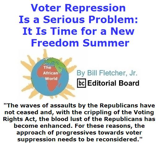 BlackCommentator.com June 16, 2016 - Issue 658: Voter Repression Is a Serious Problem: It Is Time for a New Freedom Summer - The African World By Bill Fletcher, Jr., BC Editorial Board