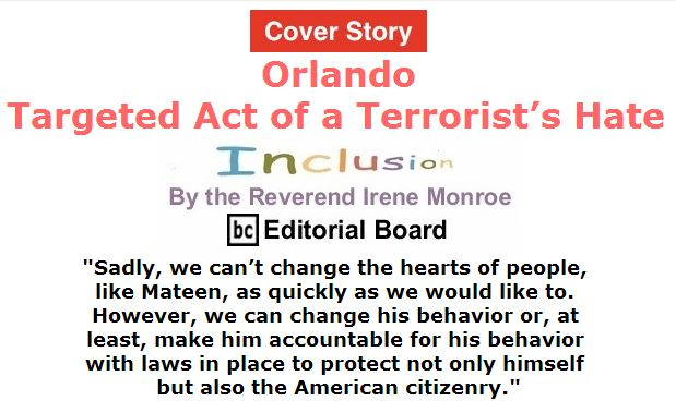 BlackCommentator.com June 16, 2016 - Issue 658 Cover Story: Orlando - Targeted Act of a Terrorist's Hate - Inclusion By The Reverend Irene Monroe, BC Editorial Board