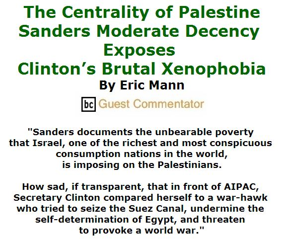 BlackCommentator.com June 16, 2016 - Issue 658: The Centrality of Palestine - Sanders Moderate Decency Exposes Clinton's Brutal Xenophobia By Eric Mann, BC Guest Commentator