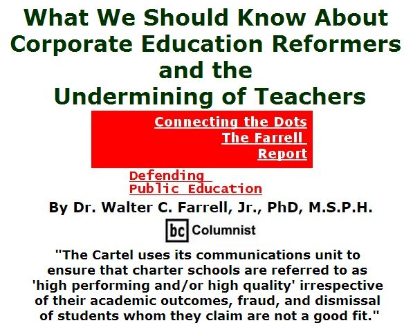 BlackCommentator.com June 16, 2016 - Issue 658: What We Should Know About Corporate Education Reformers and the Undermining of Teachers - Connecting the Dots - The Farrell Report - Defending Public Education By Dr. Walter C. Farrell, Jr., PhD, M.S.P.H., BC Columnist