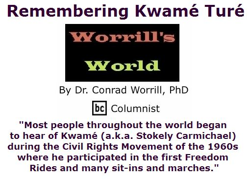 BlackCommentator.com June 16, 2016 - Issue 658: Remembering Kwamé Turé - Worrill's World By Dr. Conrad W. Worrill, PhD, BC Columnist