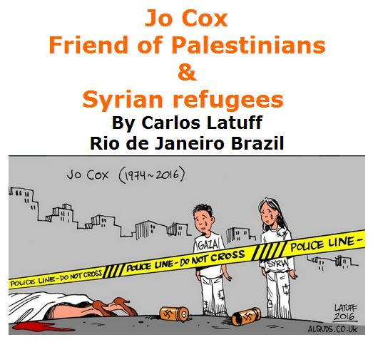 BlackCommentator.com June 23, 2016 - Issue 659: Jo Cox - Friend of Palestinians, Syrian refugees - Political Cartoon By Carlos Latuff, Rio de Janeiro Brazil