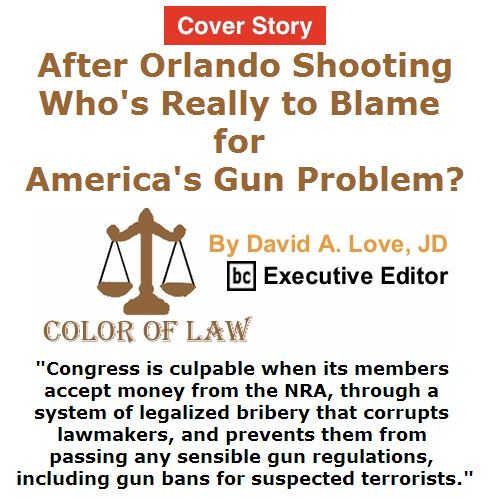 BlackCommentator.com June 23, 2016 - Issue 659 Cover Story: After Orlando Shooting, Who's Really to Blame for America's Gun Problem? - Color of Law By David A. Love, JD, BC Executive Editor