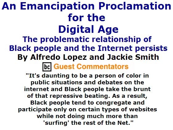 BlackCommentator.com June 23, 2016 - Issue 659: An Emancipation Proclamation for the Digital Age By Alfredo Lopez and Jackie Smith, BC Guest Commentators
