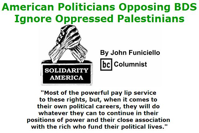 BlackCommentator.com June 23, 2016 - Issue 659: American Politicians Opposing BDS Ignore Oppressed Palestinians - Solidarity America By John Funiciello, BC Columnist