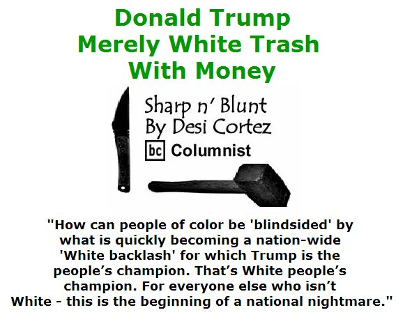BlackCommentator.com June 23, 2016 - Issue 659:  Donald Trump . . . Merely White Trash With Money - Sharp n' Blunt By Desi Cortez, BC Columnist