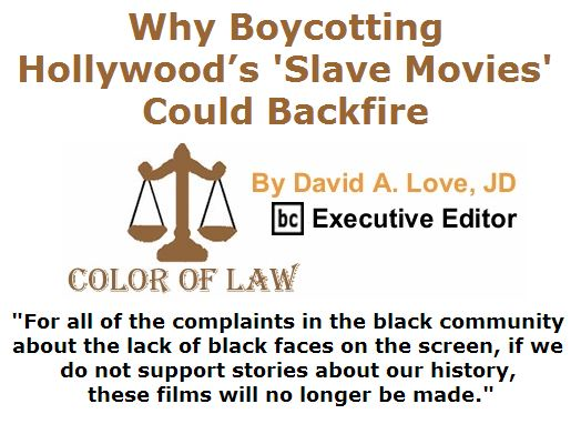 """BlackCommentator.com June 30, 2016 - Issue 660: Why boycotting Hollywood's """"slave movies"""" could backfire - Color of Law By David A. Love, JD, BC Executive Editor"""