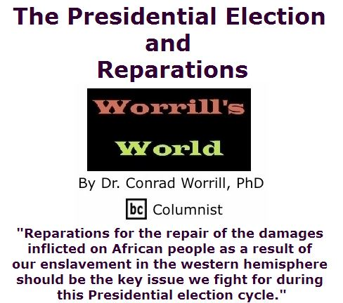 BlackCommentator.com July 07, 2016 - Issue 661: The Presidential Election And Reparations - Worrill's World By Dr. Conrad W. Worrill, PhD, BC Columnist
