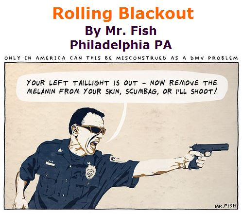 BlackCommentator.com July 14, 2016 - Issue 662: Rolling Blackout - Political Cartoon By Mr. Fish, Philadelphia PA