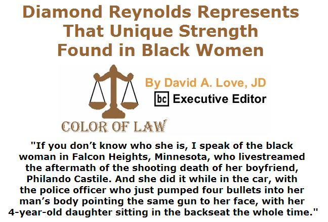 BlackCommentator.com July 14, 2016 - Issue 662: Diamond Reynolds represents that unique strength found in black women - Color of Law By David A. Love, JD, BC Executive Editor