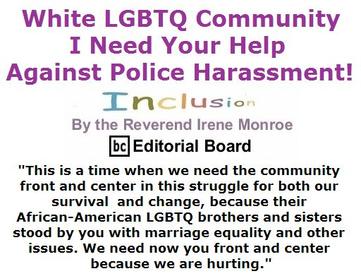 BlackCommentator.com July 14, 2016 - Issue 662: White LGBTQ Community, I need your help against police harassment! - Inclusion By The Reverend Irene Monroe, BC Editorial Board