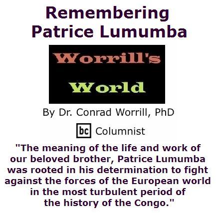 BlackCommentator.com July 14, 2016 - Issue 662: Remembering Patrice Lumumba - Worrill's World By Dr. Conrad W. Worrill, PhD, BC Columnist