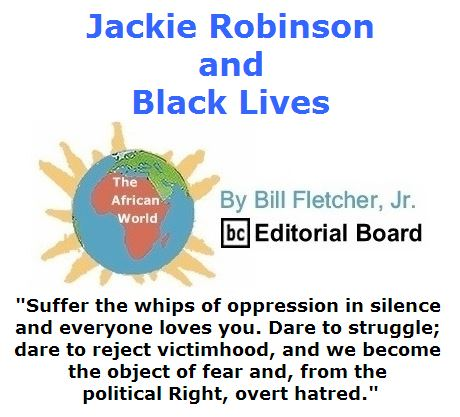 BlackCommentator.com July 21, 2016 - Issue 663: Jackie Robinson and Black Lives - The African World By Bill Fletcher, Jr., BC Editorial Board