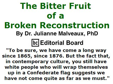 BlackCommentator.com July 21, 2016 - Issue 663: The Bitter Fruit of a Broken Reconstruction By Dr. Julianne Malveaux, PhD, BC Editorial Board