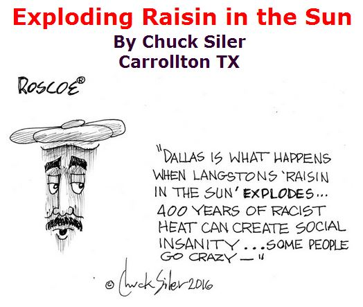 BlackCommentator.com July 21, 2016 - Issue 663: Exploding Raisin in the Sun - Political Cartoon By Chuck Siler, Carrollton TX