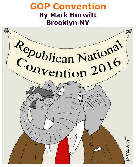 BlackCommentator.com July 21, 2016 - Issue 663: GOP Convention - Political Cartoon By Mark Hurwitt, Brooklyn NY
