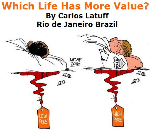BlackCommentator.com July 21, 2016 - Issue 663: Which Life Has More Value? - Political Cartoon By Carlos Latuff, Rio de Janeiro Brazil