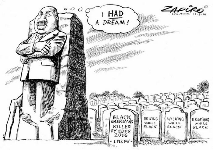 BlackCommentator.com July 14, 2016 - Issue 663: MLK's Dream - Political Cartoon By Zapiro, South Africa