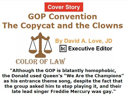 BlackCommentator.com July 21, 2016 - Issue 663 Cover Story: GOP Convention - The Copycat and the Clowns - Color of Law By David A. Love, JD, BC Executive Editor